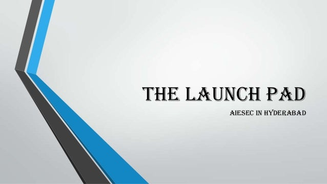 The Launch pad AIESEC In Hyderabad