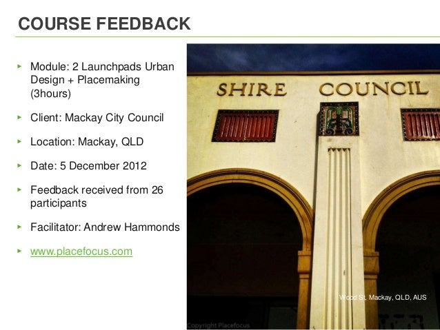 COURSE FEEDBACK▸ Module: 2 Launchpads Urban  Design + Placemaking  (3hours)▸ Client: Mackay City Council▸ Location: Mackay...