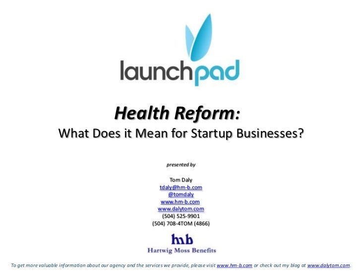 Health Reform:  <br />What Does it Mean for Startup Businesses?<br />presented by<br />Tom Daly<br />tdaly@hm-b.com<br />@...