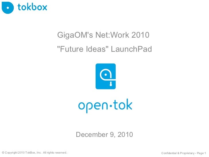 "GigaOM's Net:Work 2010  ""Future Ideas"" LaunchPad December 9, 2010 © Copyright 2010 TokBox, Inc.  All rights rese..."