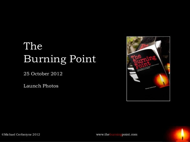 The             Burning Point             25 October 2012             Launch Photos©Michael Cerfontyne 2012       www.theb...