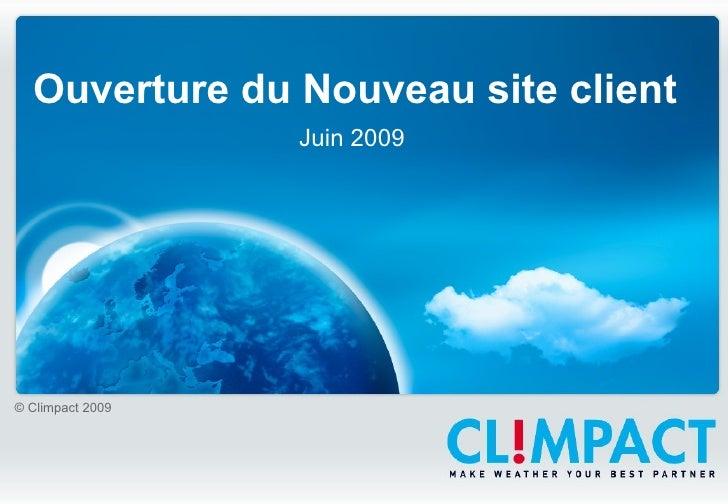 Ouverture du Nouveau site client Juin 2009 © Climpact 2009