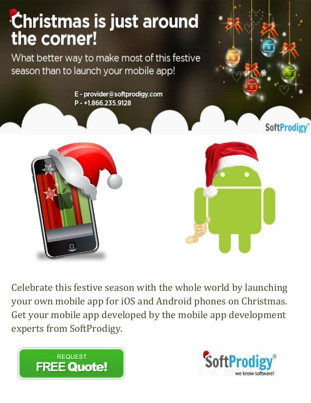 Celebrate this festive season with the whole world by launching your own mobile app for iOS and Android phones on Christma...