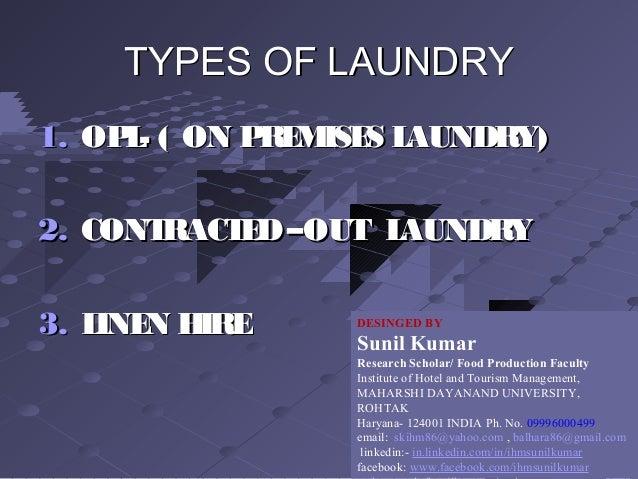 TYPES OF LAUNDRYTYPES OF LAUNDRY 1.1. OPL- ( ON PREMISES LAUNDRY)OPL- ( ON PREMISES LAUNDRY) 2.2. CONTRACTED–OUT LAUNDRYCO...