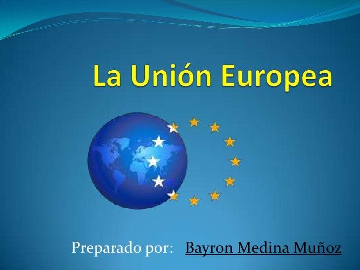 La unión europea, (BAYRON MEDINA)