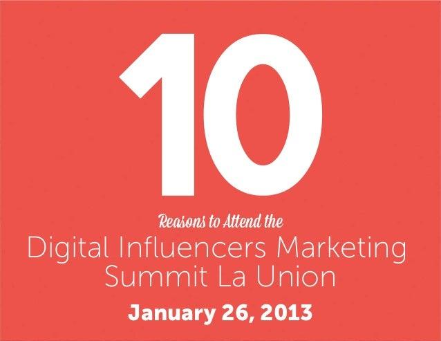 Reasons to Attend theDigital Influencers Marketing      Summit La Union       January 26, 2013