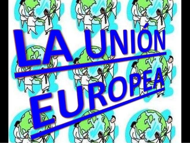  Comunidad de paises europeos  democráticos. Cuentan con instituciones comunes en las que han delegado parte de su sober...
