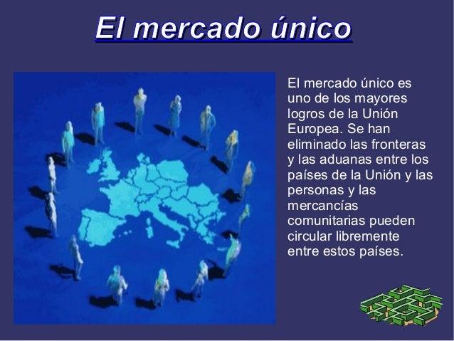 El mercado único           El mercado único es           uno de los mayores           logros de la Unión           Europea...