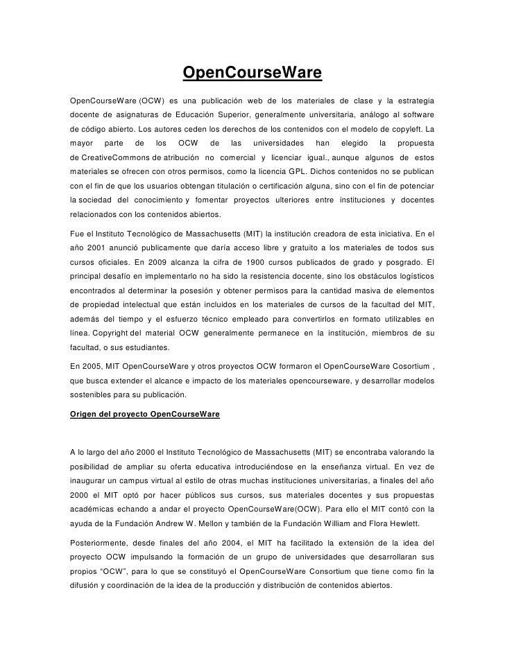 OpenCourseWareOpenCourseWare (OCW) es una publicación web de los materiales de clase y la estrategiadocente de asignaturas...