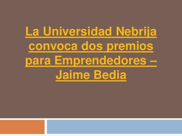 La Universidad Nebrijaconvoca dos premiospara Emprendedores –     Jaime Bedia