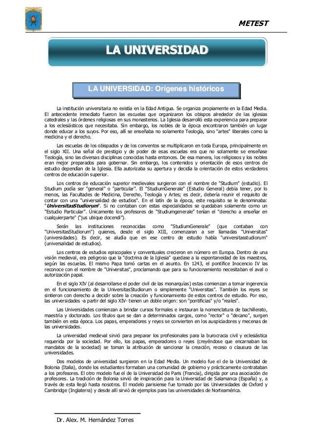 METEST Dr. Alex. M. Hernández Torres LLAA UUNNIIVVEERRSSIIDDAADD:: OOrrííggeenneess hhiissttóórriiccooss La institución un...