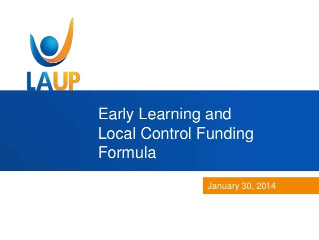 Early Learning and Local Control Funding Formula January 30, 2014