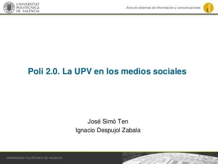 Área de sistemas de información y comunicacionesPoli 2.0. La UPV en los medios sociales               José Simó Ten       ...