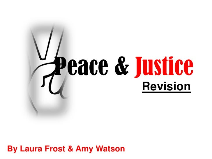 Peace & Justice                               Revision     By Laura Frost & Amy Watson
