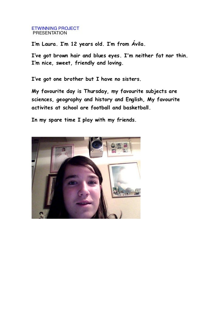 ETWINNING PROJECTPRESENTATIONI'm Laura. I'm 12 years old. I'm from Ávila.I've got brown hair and blues eyes. Im neither fa...