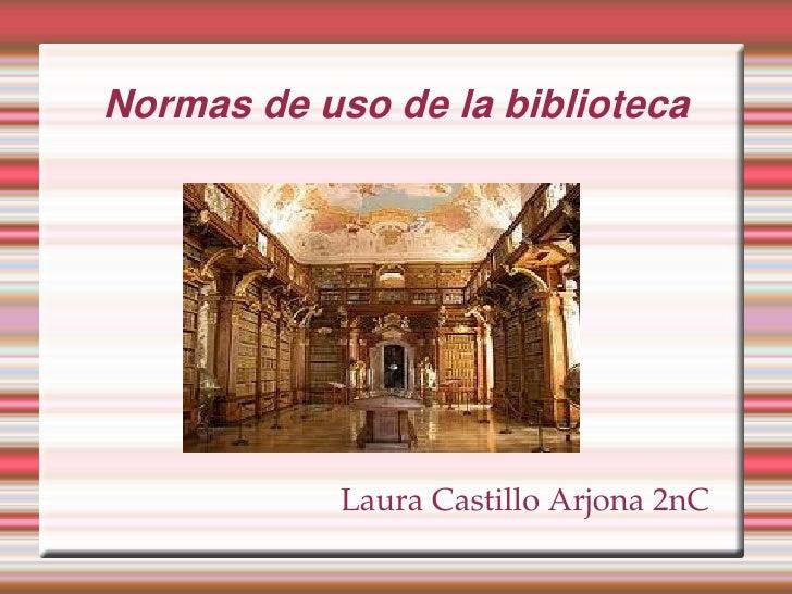 Normas de uso de la biblioteca            LauraCastilloArjona2nC