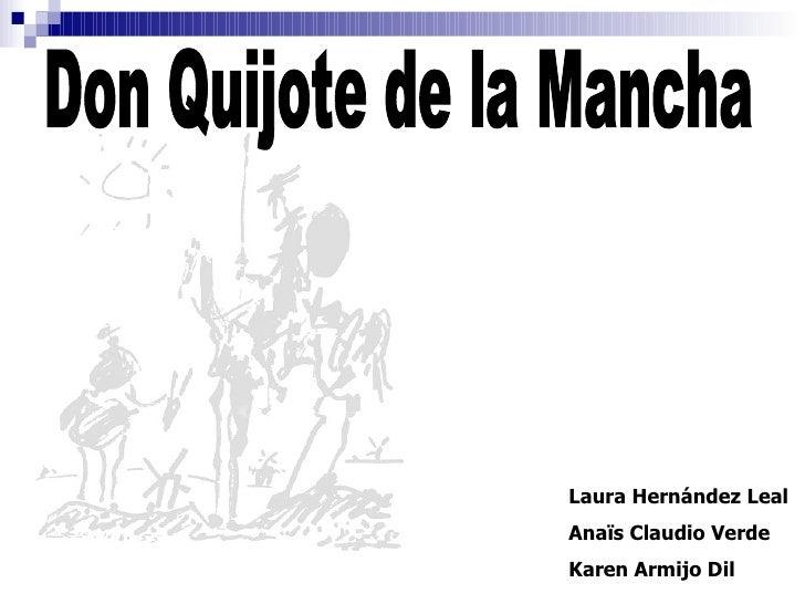Don Quijote de la Mancha Laura Hernández Leal   Anaïs Claudio Verde Karen Armijo Dil