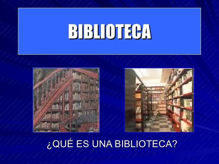 ¿QUÉ ES UNA BIBLIOTECA? BIBLIOTECA