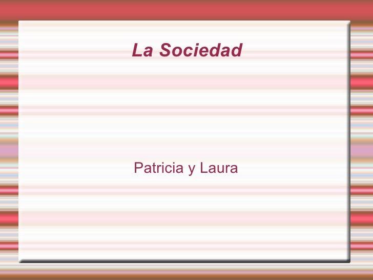 La Sociedad Patricia y Laura