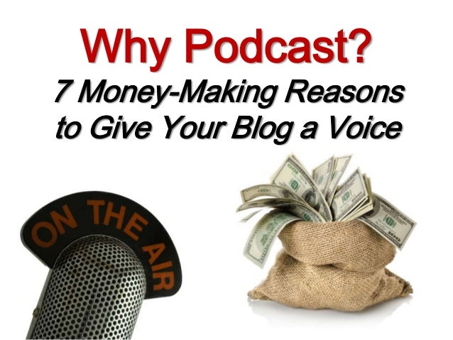 Why Podcast?  7 Money-Making Reasons to Give Your Blog a Voice