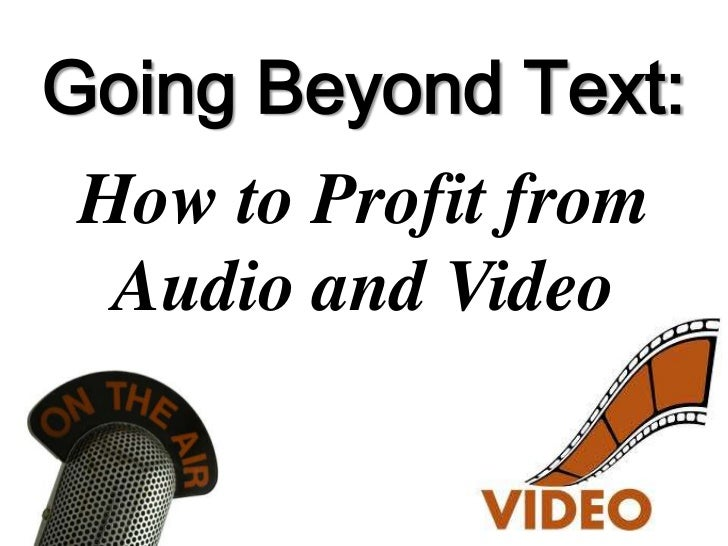 Going Beyond Text: How to Profit from  Audio and Video