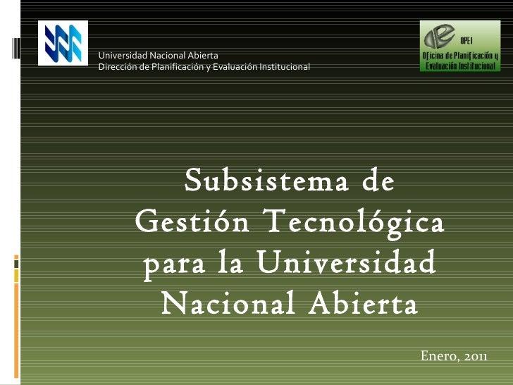 Enero, 2011 Universidad Nacional Abierta Dirección de Planificación y Evaluación Institucional Subsistema de Gestión Tecno...