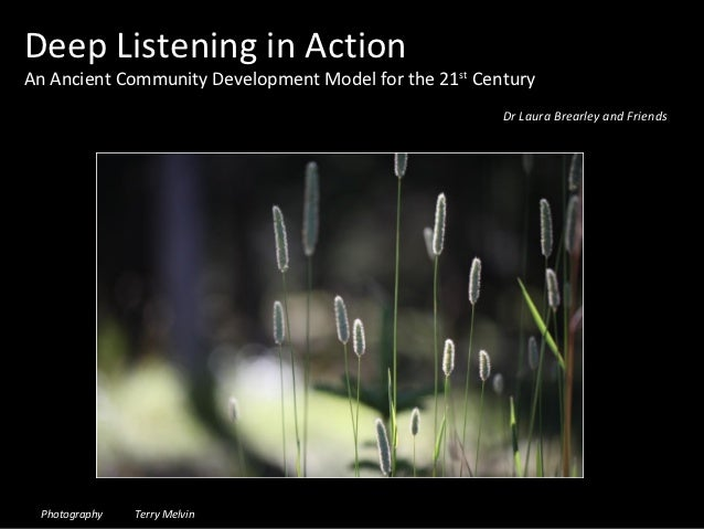 Deep Listening in ActionAn Ancient Community Development Model for the 21 st Century                                      ...