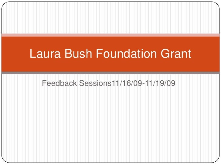 Feedback Sessions11/16/09-11/19/09<br />Laura Bush Foundation Grant<br />