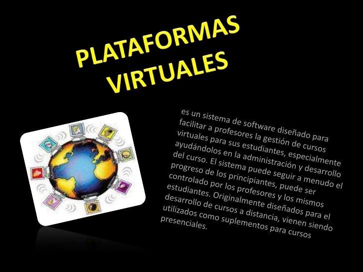 PLATAFORMAS <br />VIRTUALES<br />es un sistema de software diseñado para facilitar a profesores la gestión de cursos virtu...