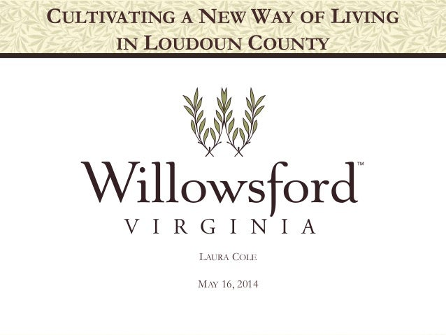 CULTIVATING A NEW WAY OF LIVING IN LOUDOUN COUNTY LAURA COLE MAY 16, 2014