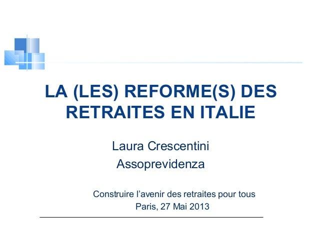 LA (LES) REFORME(S) DESRETRAITES EN ITALIELaura CrescentiniAssoprevidenzaConstruire l'avenir des retraites pour tousParis,...