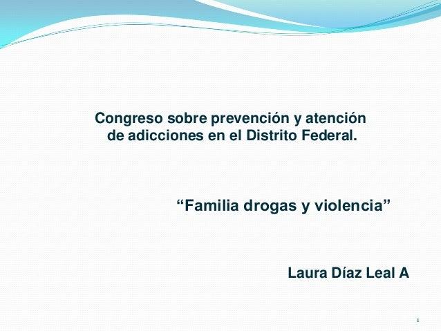 """Congreso sobre prevención y atención de adicciones en el Distrito Federal.           """"Familia drogas y violencia""""         ..."""