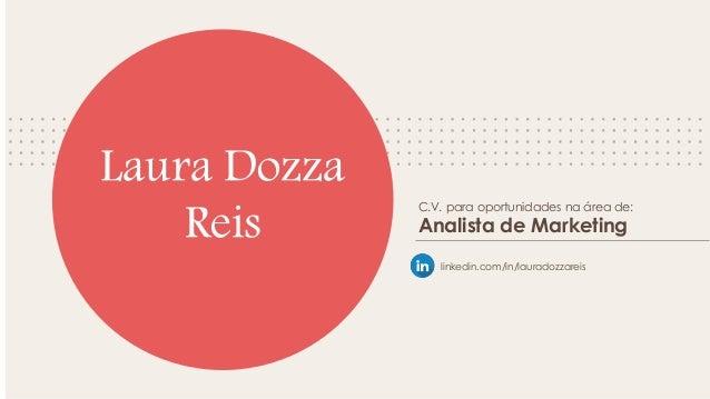 C.V. para oportunidades na área de: Analista de Marketing Laura Dozza Reis linkedin.com/in/lauradozzareis