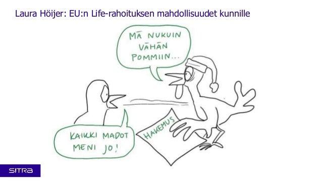 Kansallinen resurssiviisaus -foorumi 4.12.2013: Visualistin näkemys Laura Höijerin esityksetä EU:n Life-rahoituksen mahdollisuudet kunnille