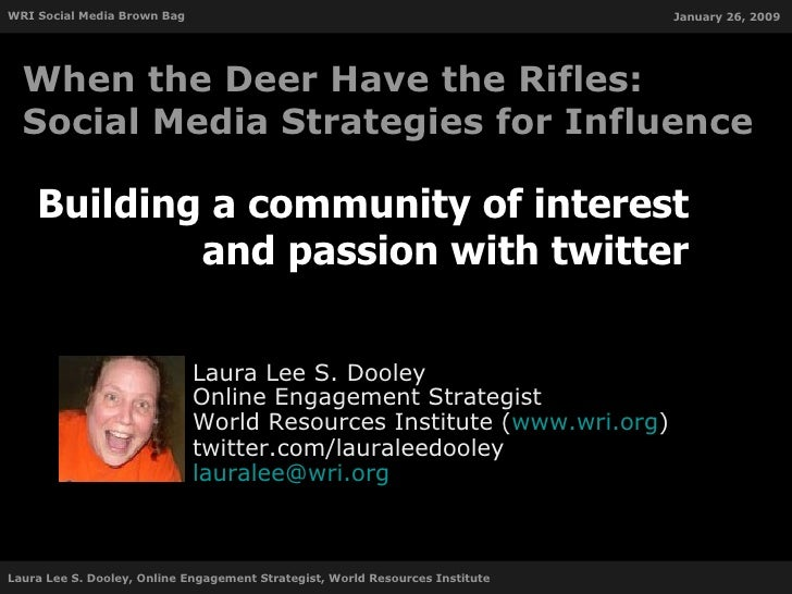 Building a community of interest and passion with twitter Laura Lee S. Dooley Online Engagement Strategist World Resources...