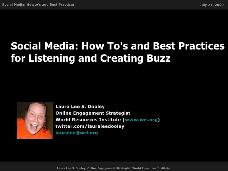 Social Media: How To's and Best Practices for Listening and Creating Buzz Laura Lee S. Dooley Online Engagement Strategist...