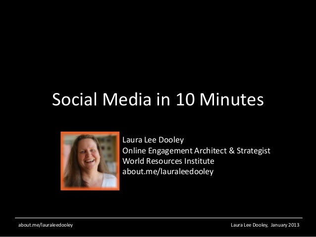 Social Media in 10 Minutes                          Laura Lee Dooley                          Online Engagement Architect ...