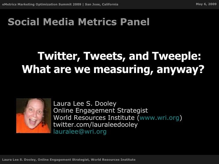 Twitter, Tweets, and Tweeple:  What are we measuring, anyway? Laura Lee S. Dooley Online Engagement Strategist World Resou...