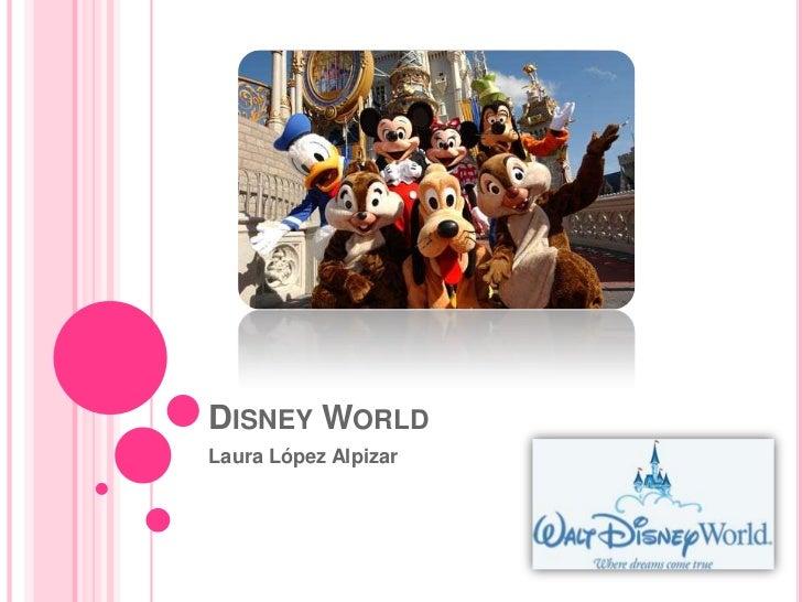 Disney World<br />Laura López Alpizar<br />