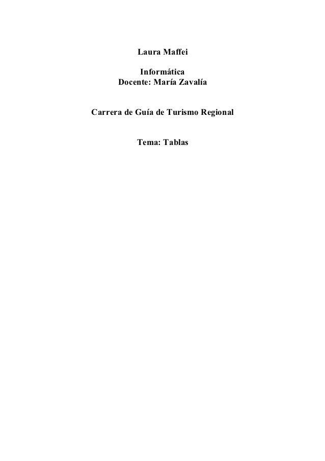 Laura Maffei           Informática      Docente: María ZavalíaCarrera de Guía de Turismo Regional           Tema: Tablas