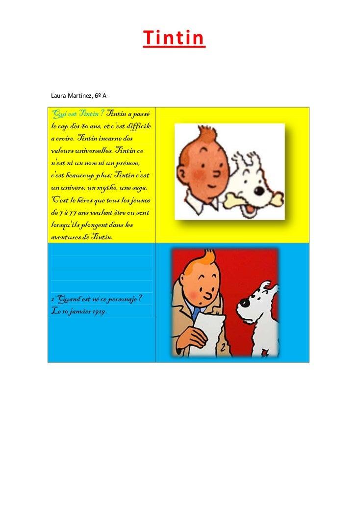 TintinLaura Martínez, 6º AQui est Tintin? Tintin a passéle cap des 80 ans, et c'est difficilea croire. Tintin incarne desv...