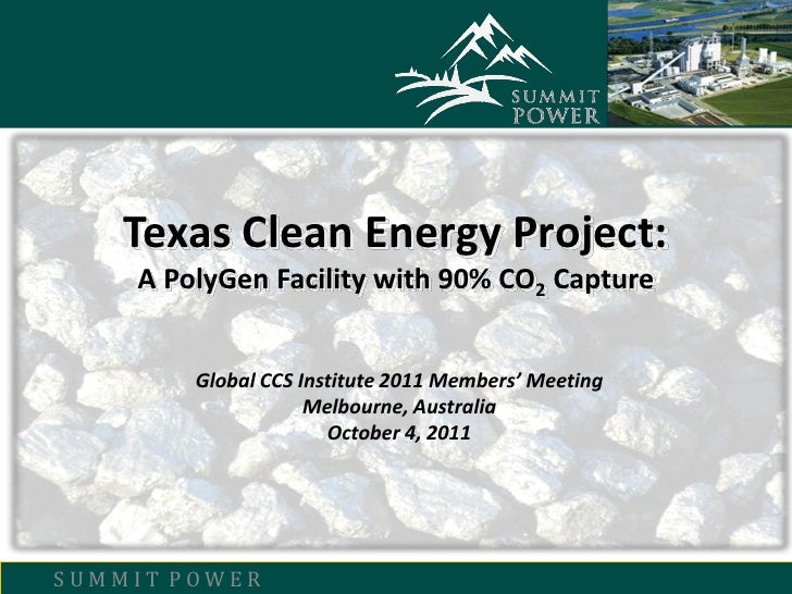 Texas Clean Energy Project:    A PolyGen Facility with 90% CO2 Capture        Global CCS Institute 2011 Members' Meeting  ...