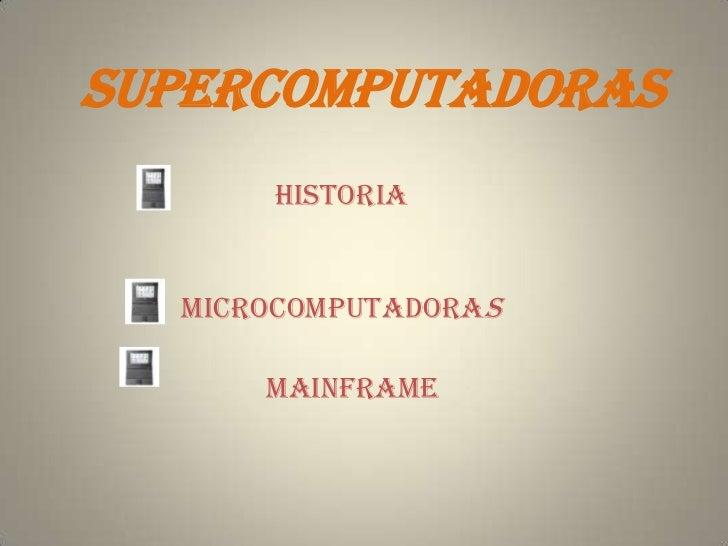 Supercomputadoras      Historia  Microcomputadoras      Mainframe