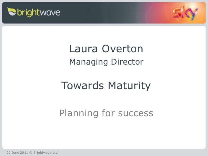 <ul><li>Laura Overton </li></ul><ul><li>Managing Director </li></ul><ul><li>Towards Maturity </li></ul><ul><li>Planning fo...