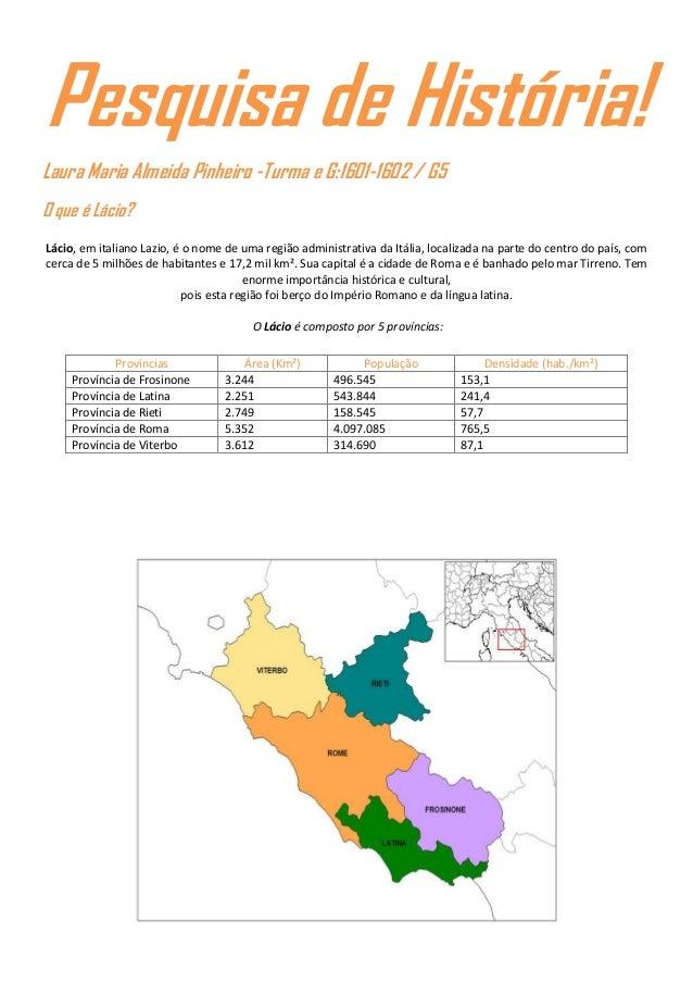 Pesquisa de História! Laura Maria Almeida Pinheiro -Turma e G:1601-1602 / G5 O que é Lácio? Lácio, em italiano Lazio, é o ...
