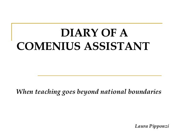 DIARY OF A COMENIUS ASSISTANT When teaching goes beyond national boundaries Laura Pipponzi