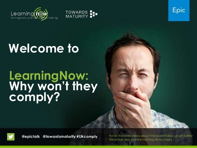 LearningNow:Why won't theycomply?@epictalk @towardsmaturity #LNcomply For all the latest news about the event follow us on...