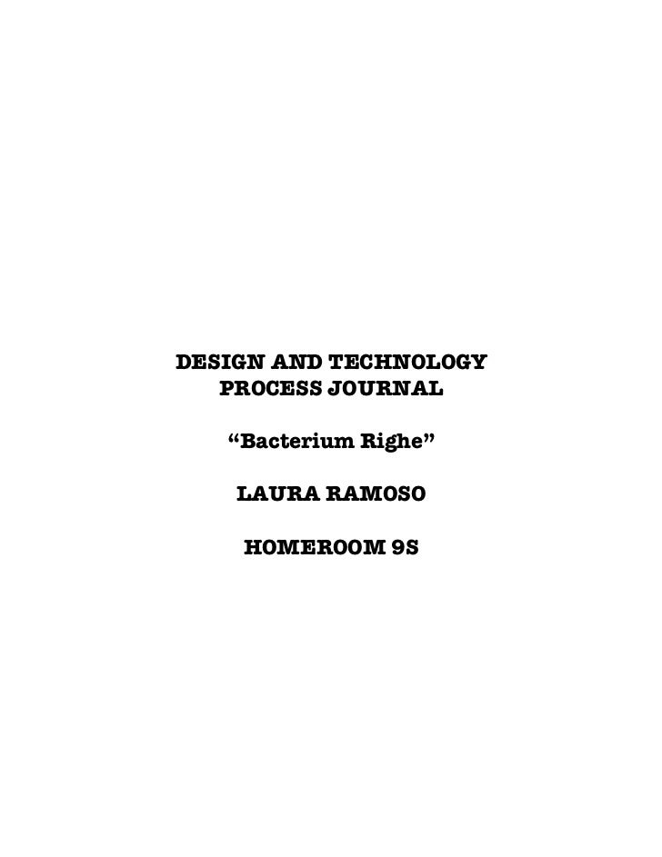 "DESIGN AND TECHNOLOGY   PROCESS JOURNAL   ""Bacterium Righe""    LAURA RAMOSO    HOMEROOM 9S"
