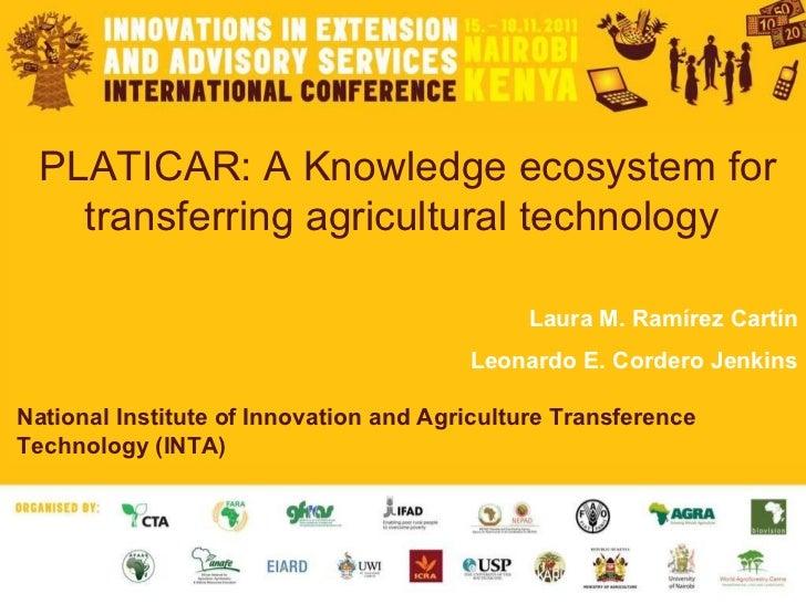 PLATICAR: A Knowledge ecosystem for transferring agricultural technology  Laura M. Ramírez Cartín Leonardo E. Cordero Jenk...
