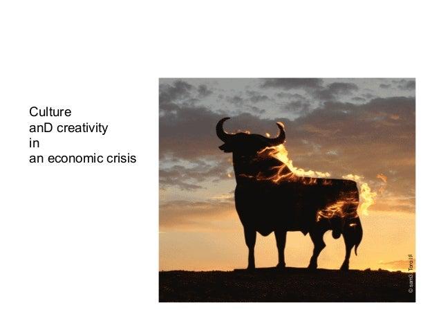 Culture anD creativity in an economic crisis ©sam3.ToroIII